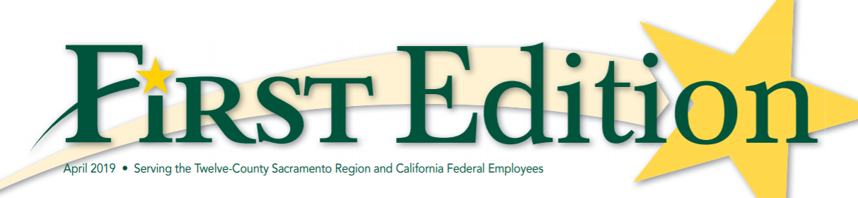 First Edition banner - April 2019 - Serving the Twelve County Sacramento Region and California Federal Employees
