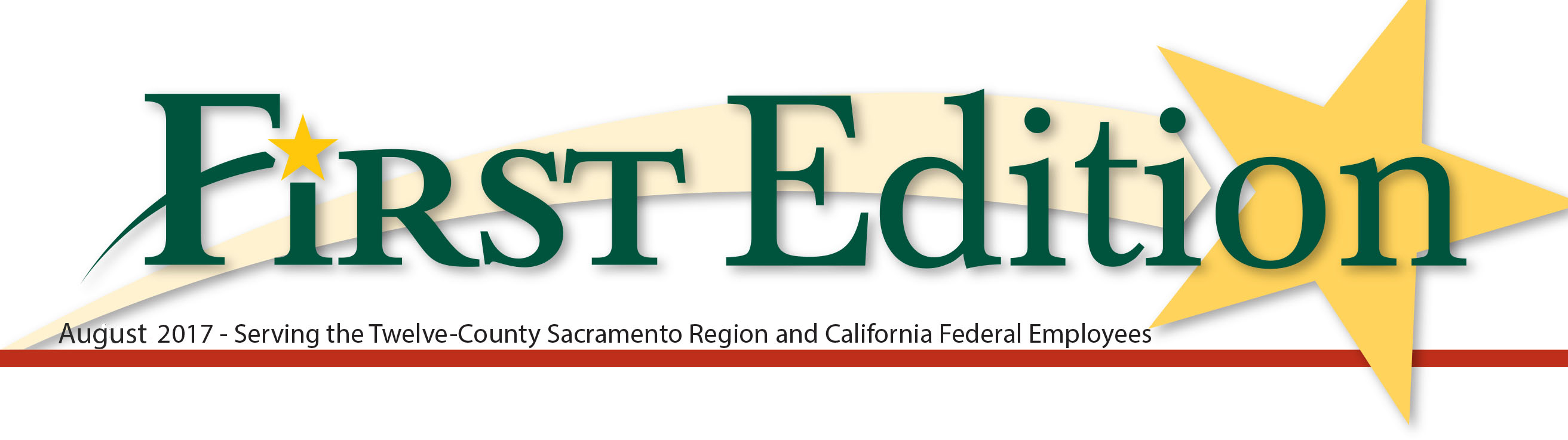First Edition banner - August 2017 - Serving the Twelve County Sacramento Region and California Federal Employees