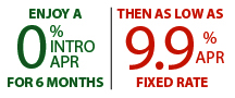 Enjoy a 0% intro APR for 6 months, then as low as 9.9% APR fixed rate
