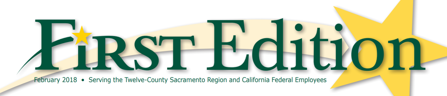 First Edition banner - February 2018 - Serving the Twelve County Sacramento Region and California Federal Employees