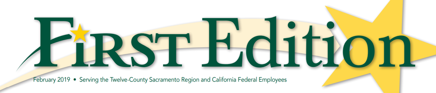 First Edition banner - February 2019 - Serving the Twelve County Sacramento Region and California Federal Employees