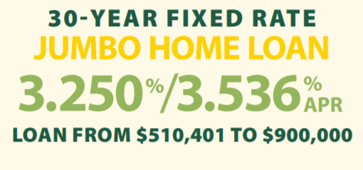30-year-fixed-rate jumbo home loan. 3.250% / 3.356% APR Loan from $510,401 to $900,000