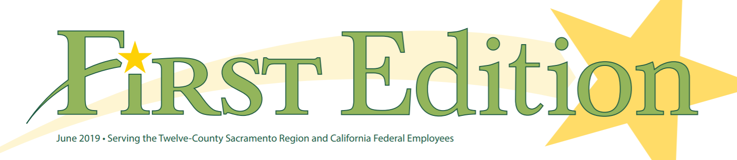 First Edition banner - June 2019 - Serving the Twelve County Sacramento Region and California Federal Employees